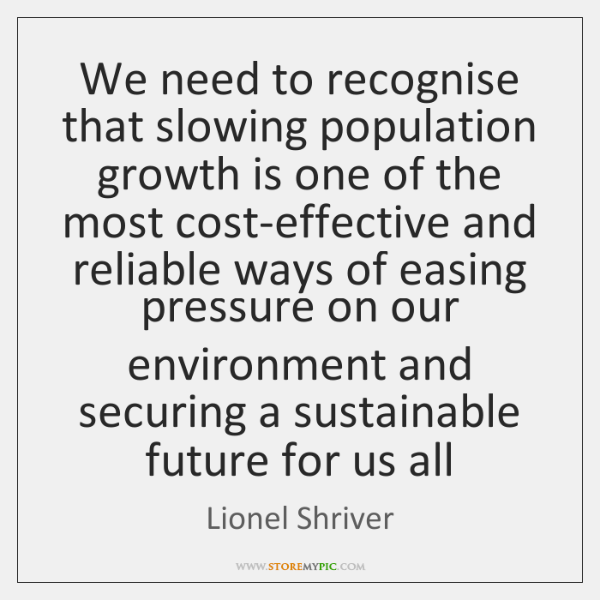 We need to recognise that slowing population growth is one of the ...