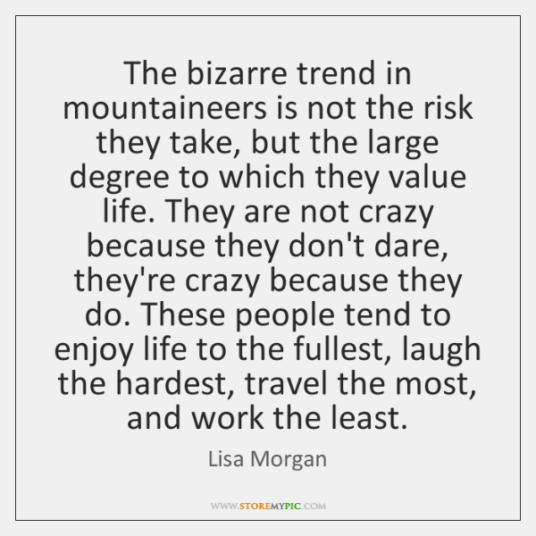 The bizarre trend in mountaineers is not the risk they take, but ...