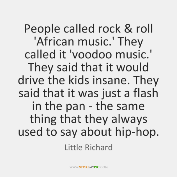 People called rock & roll 'African music.' They called it 'voodoo music....