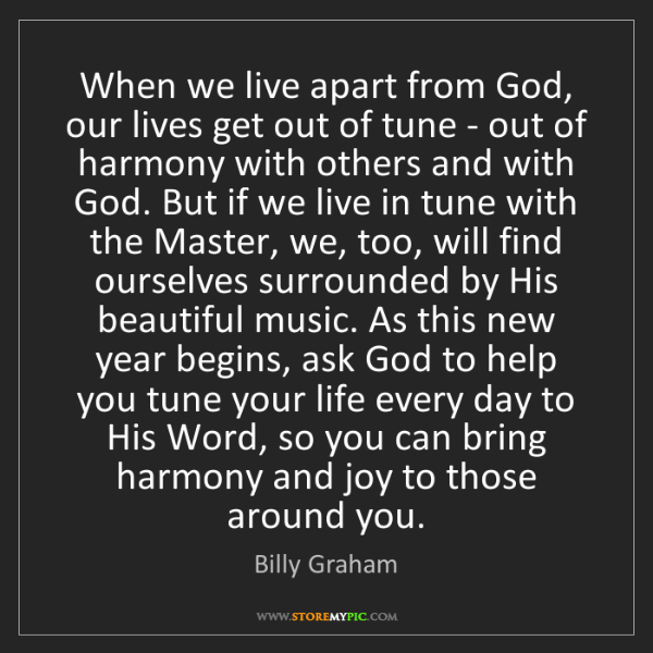 Billy Graham: When we live apart from God, our lives get out of tune...