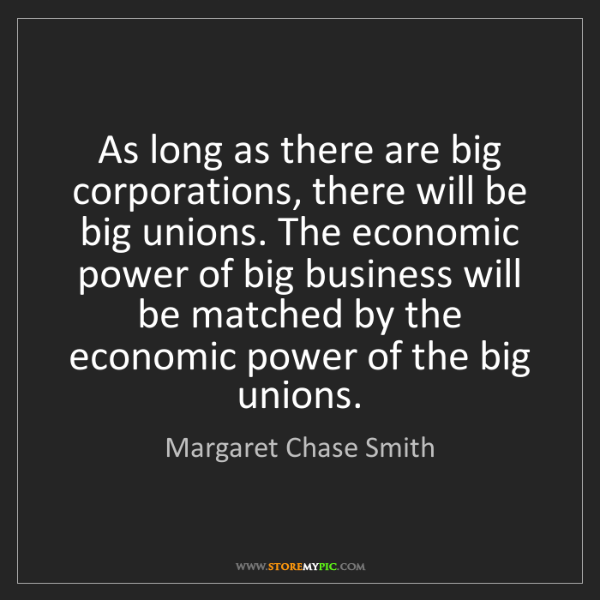 Margaret Chase Smith: As long as there are big corporations, there will be...