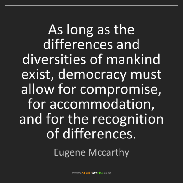 Eugene Mccarthy: As long as the differences and diversities of mankind...