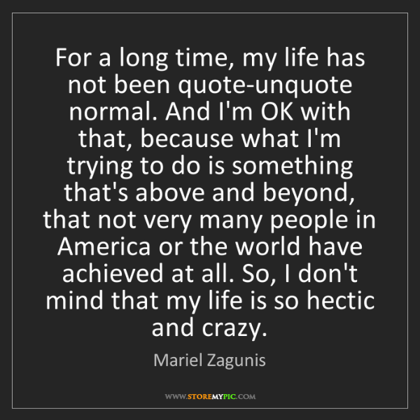 Mariel Zagunis: For a long time, my life has not been quote-unquote normal....