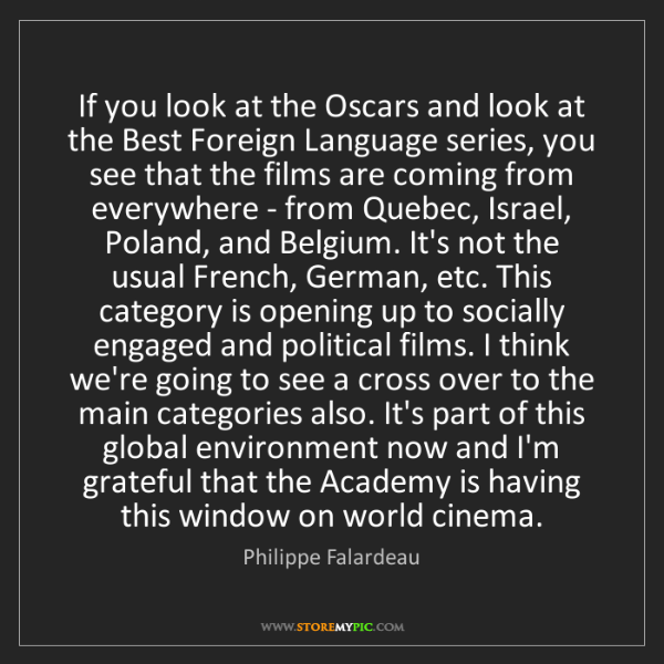 Philippe Falardeau: If you look at the Oscars and look at the Best Foreign...