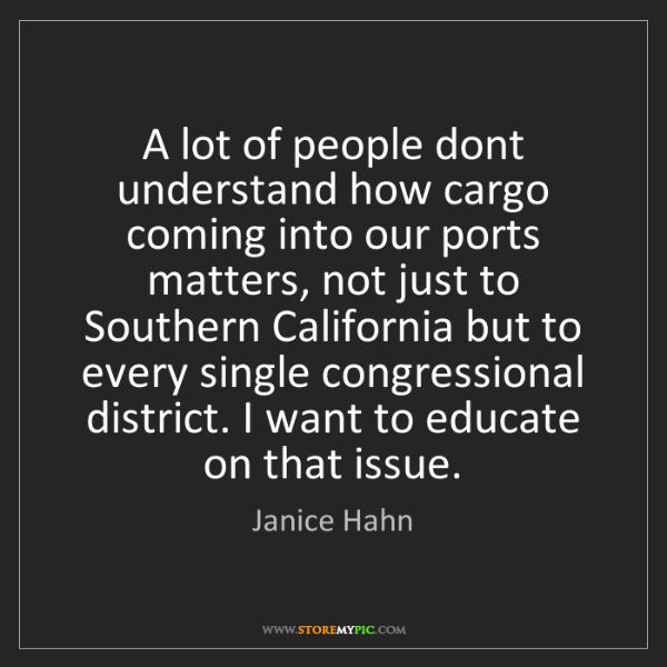 Janice Hahn: A lot of people dont understand how cargo coming into...