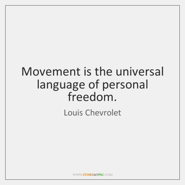 Movement is the universal language of personal freedom.