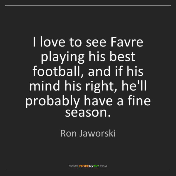 Ron Jaworski: I love to see Favre playing his best football, and if...