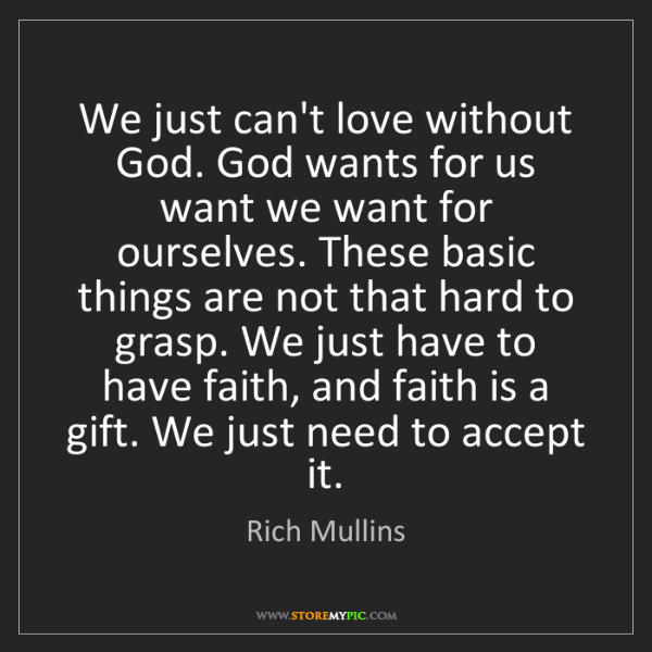 Rich Mullins: We just can't love without God. God wants for us want...