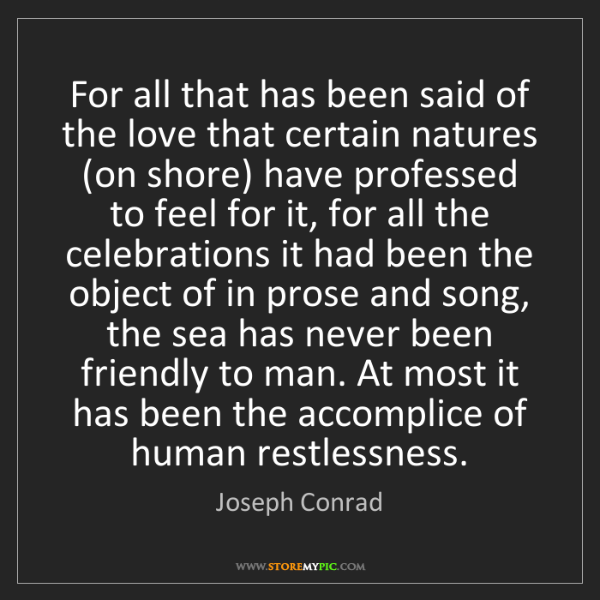 Joseph Conrad: For all that has been said of the love that certain natures...