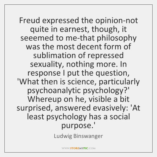 Freud expressed the opinion-not quite in earnest, though, it seeemed to me-that ...
