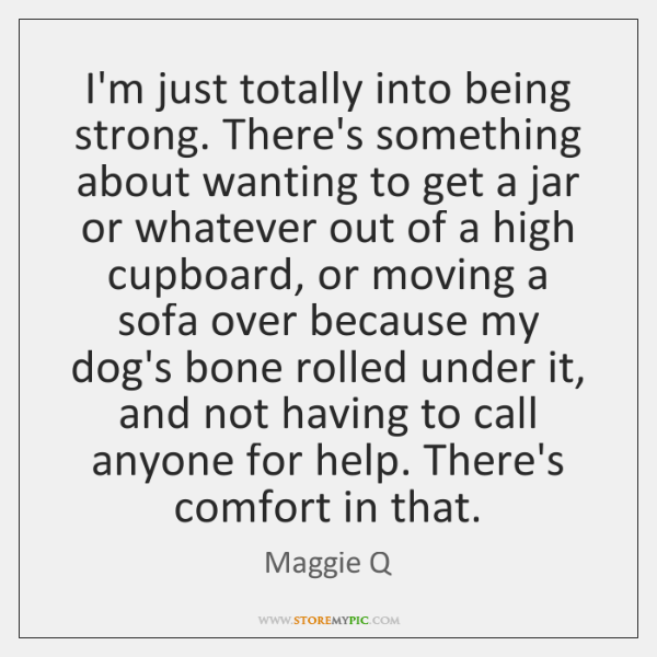 I'm just totally into being strong. There's something about wanting to get ...