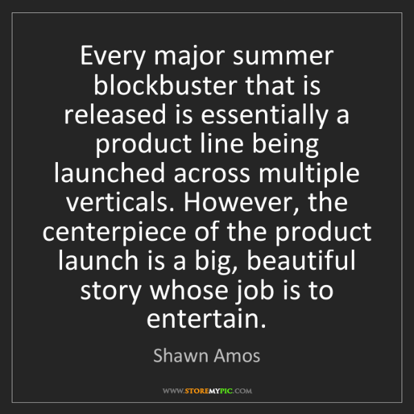 Shawn Amos: Every major summer blockbuster that is released is essentially...