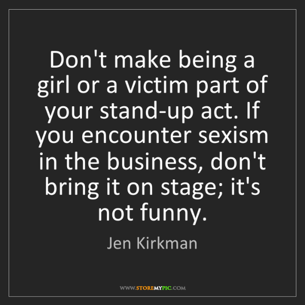Jen Kirkman: Don't make being a girl or a victim part of your stand-up...