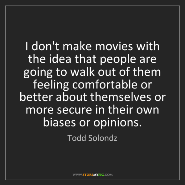 Todd Solondz: I don't make movies with the idea that people are going...