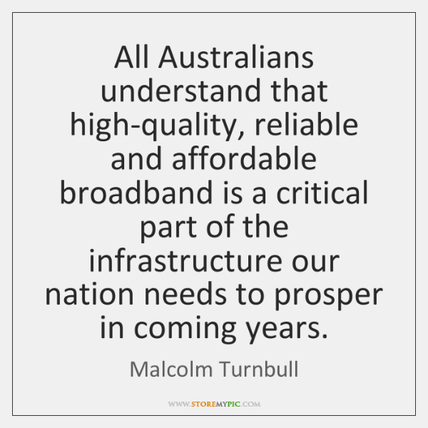 All Australians understand that high-quality, reliable and affordable broadband is a critical ...