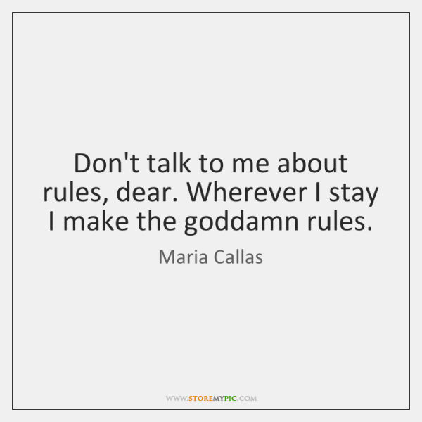 Don't talk to me about rules, dear. Wherever I stay I make ...