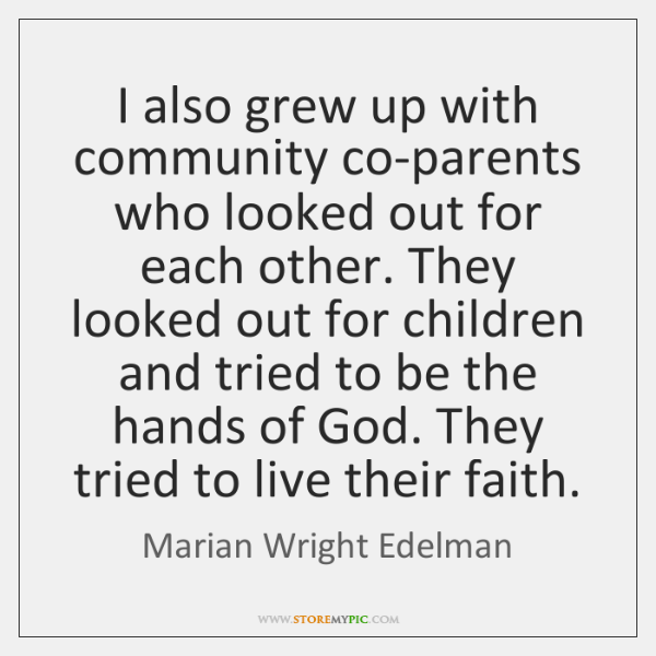 I also grew up with community co-parents who looked out for each ...