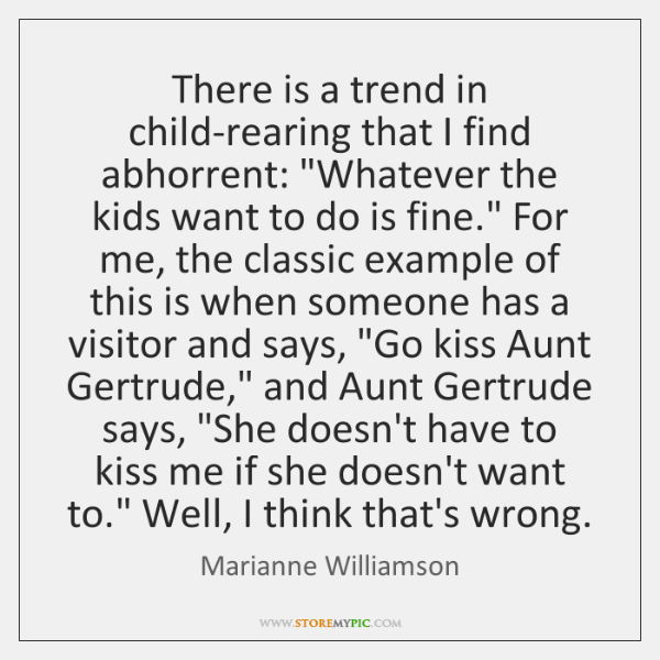 "There is a trend in child-rearing that I find abhorrent: ""Whatever the ..."