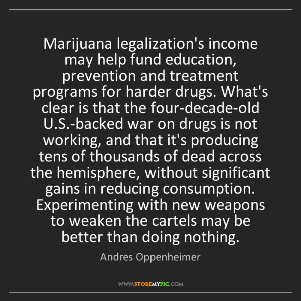 Andres Oppenheimer: Marijuana legalization's income may help fund education,...
