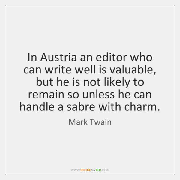 In Austria an editor who can write well is valuable, but he ...