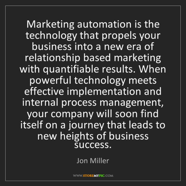 Jon Miller: Marketing automation is the technology that propels your...