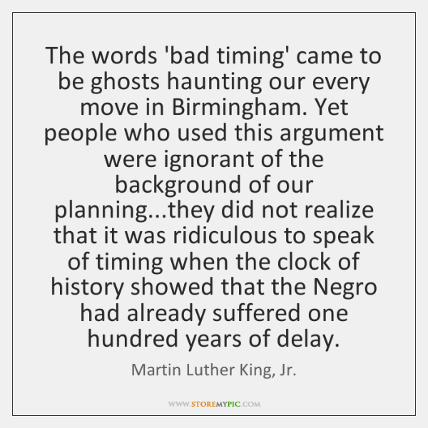 The words 'bad timing' came to be ghosts haunting our every move ...