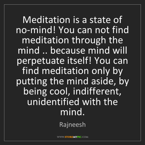 Rajneesh: Meditation is a state of no-mind! You can not find meditation...