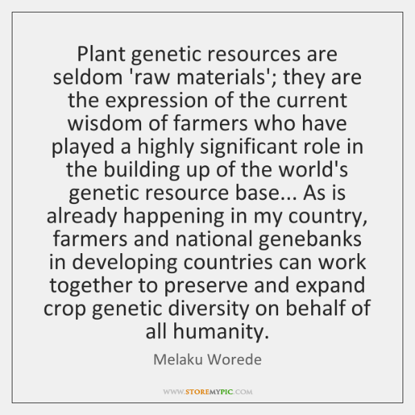 Plant genetic resources are seldom 'raw materials'; they are the expression of ...