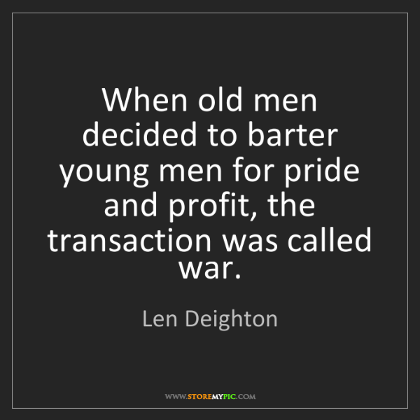 Len Deighton: When old men decided to barter young men for pride and...