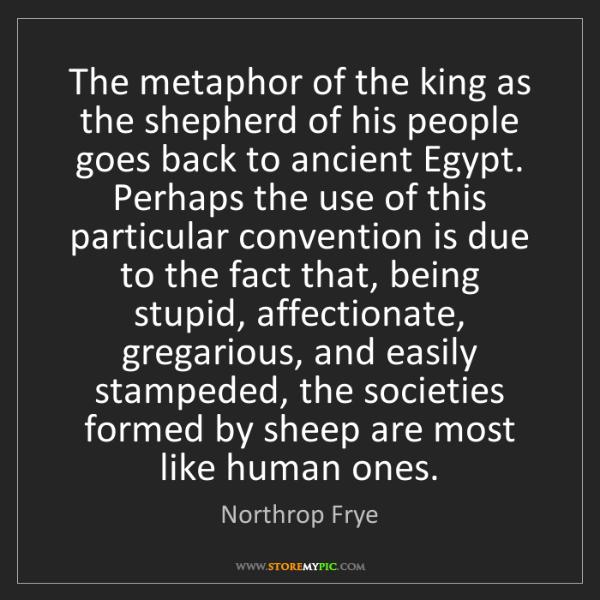 Northrop Frye: The metaphor of the king as the shepherd of his people...