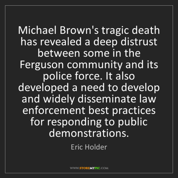 Eric Holder: Michael Brown's tragic death has revealed a deep distrust...