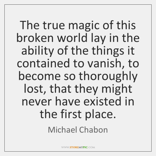 The true magic of this broken world lay in the ability of ...