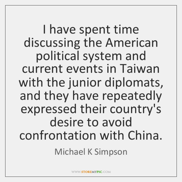 I have spent time discussing the American political system and current events ...