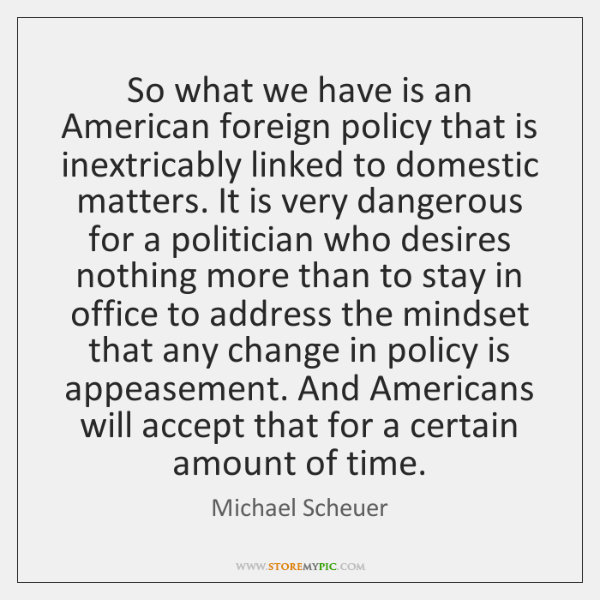 So what we have is an American foreign policy that is inextricably ...