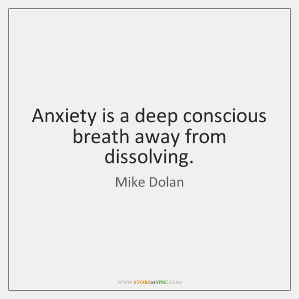 Image of: Things Anxiety Is Deep Conscious Breath Away From Dissolving Funny Anxiety Is Deep Conscious Breath Away From Dissolving Storemypic