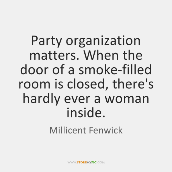 Party organization matters. When the door of a smoke-filled room is closed, ...