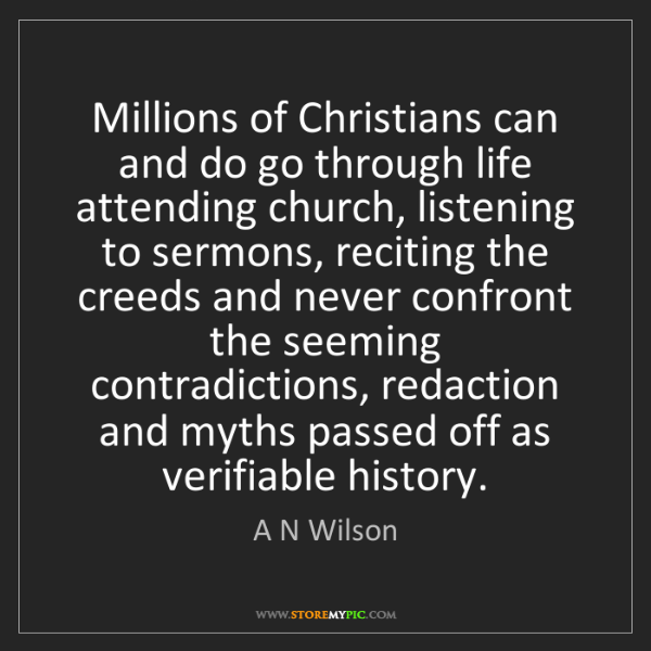 A N Wilson: Millions of Christians can and do go through life attending...