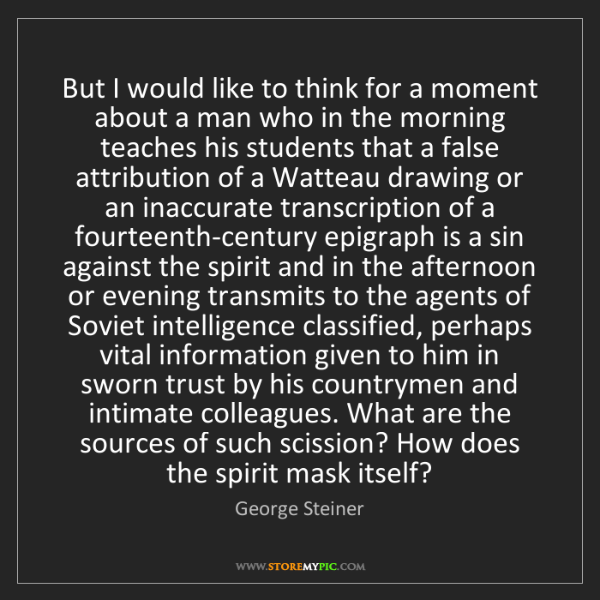 George Steiner: But I would like to think for a moment about a man who...