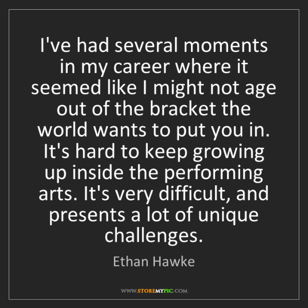 Ethan Hawke: I've had several moments in my career where it seemed...