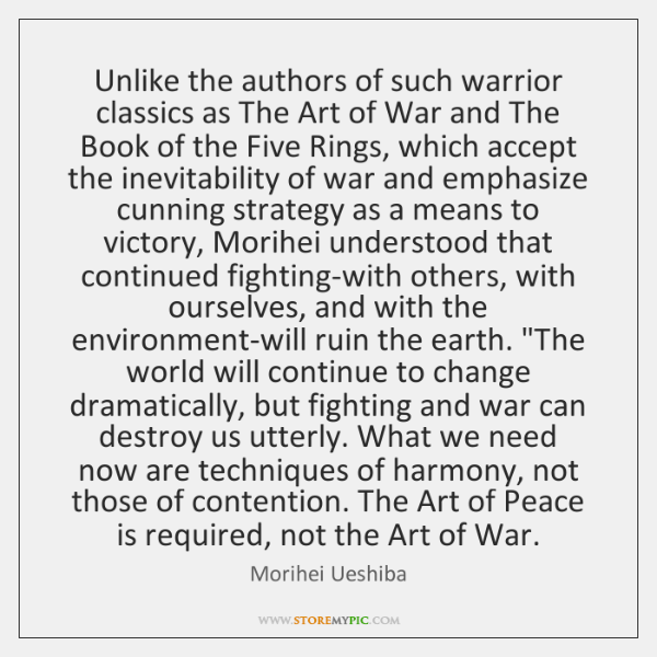 Unlike the authors of such warrior classics as The Art of War ...