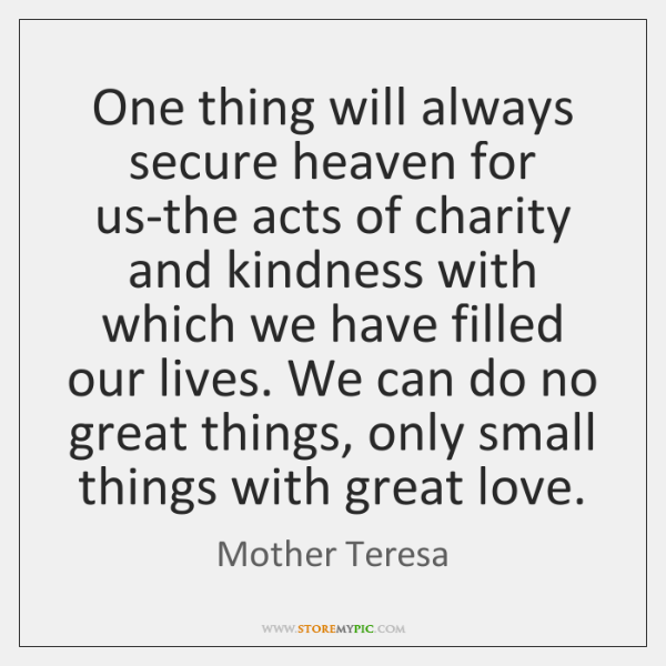 One thing will always secure heaven for us-the acts of charity and ...