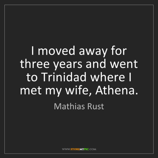 Mathias Rust: I moved away for three years and went to Trinidad where...