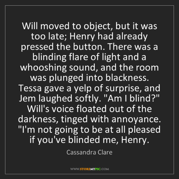 Cassandra Clare: Will moved to object, but it was too late; Henry had...