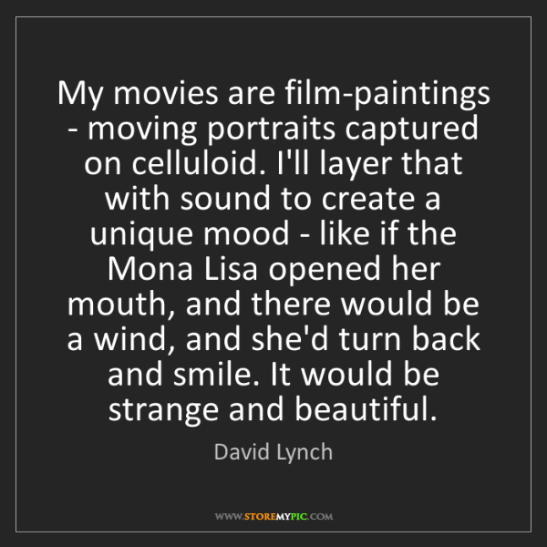 David Lynch: My movies are film-paintings - moving portraits captured...