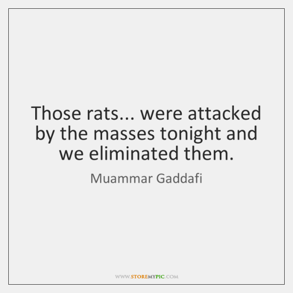 Those rats... were attacked by the masses tonight and we eliminated them.