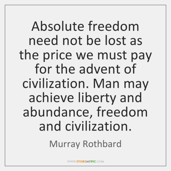 Absolute freedom need not be lost as the price we must pay ...