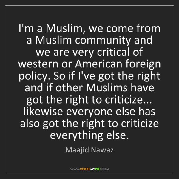 Maajid Nawaz: I'm a Muslim, we come from a Muslim community and we...