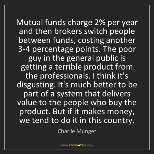 Charlie Munger: Mutual funds charge 2% per year and then brokers switch...