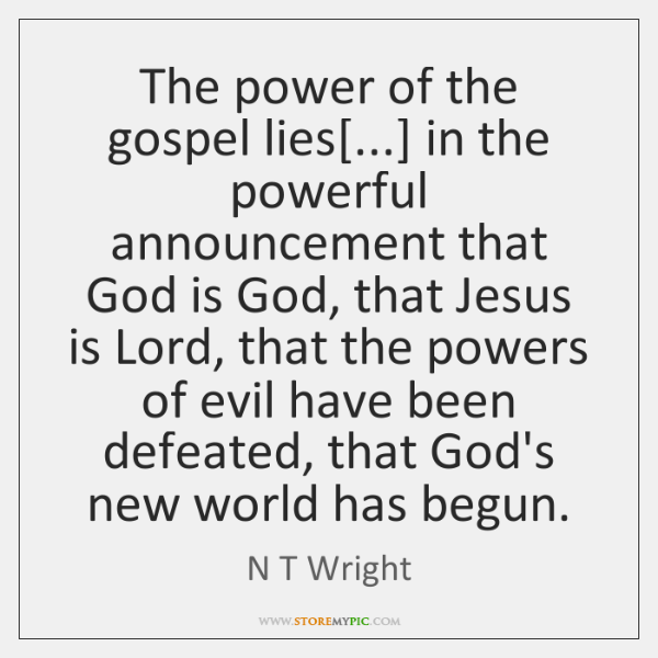 The power of the gospel lies[...] in the powerful announcement that God ...
