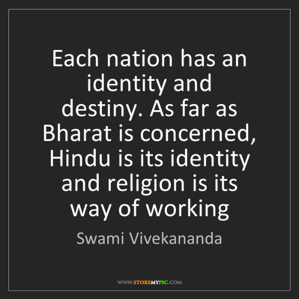 Swami Vivekananda: Each nation has an identity and   destiny. As far as...